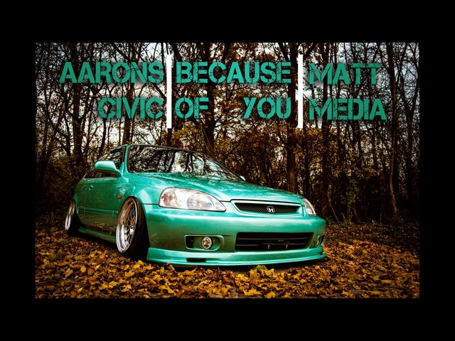 Aarons Civic | Because of You | Matt Media