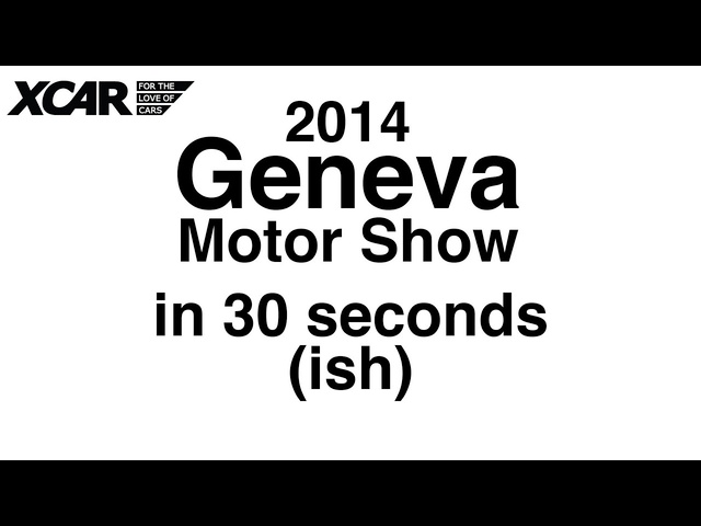 The 2014 Geneva Motor Show in 30 Seconds (ish) - XCAR