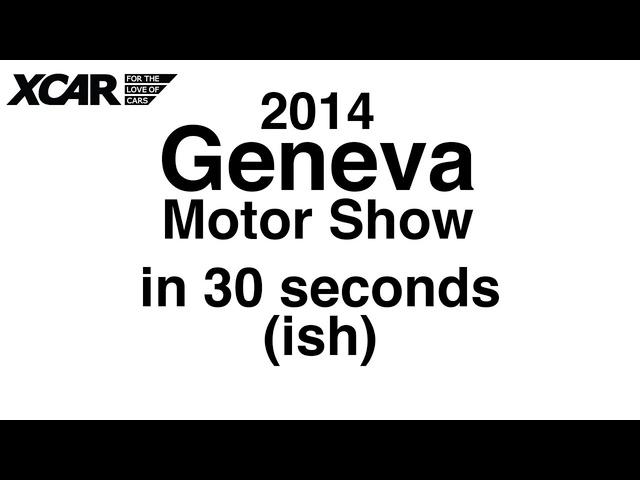 The 2014 Geneva Motor Show in 30 Seconds (ish) -XCAR