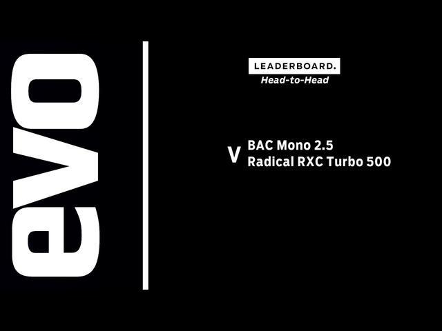 BAC Mono 2.5 v <em>Radical</em> RXC Turbo 500 | evo LEADERBOARD head to head