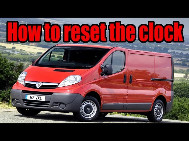 How to reset the time clock on a 2001-2014 Vauxhall Vivaro, Renault Trafic and Nissan Primastar