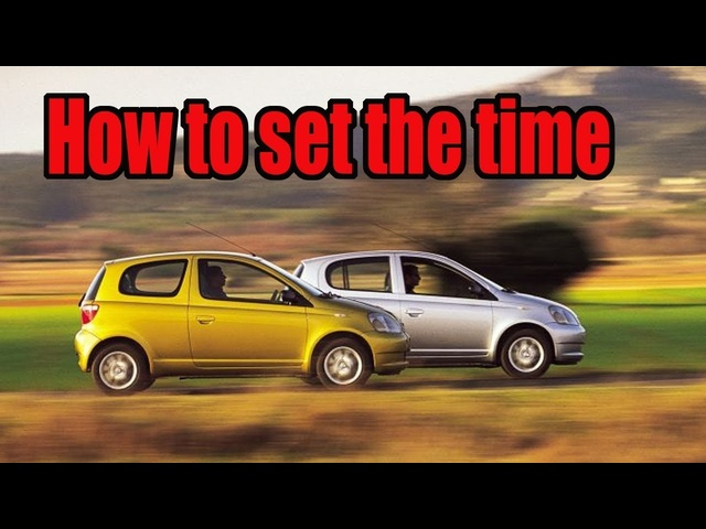How to reset the time clock on a MK1 Toyota Yaris 1999-2005